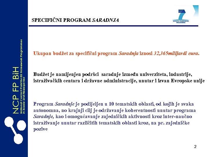 SPECIFIČNI PROGRAM SARADNJA Ukupan budžet za specifični program Saradnja iznosi 32, 365 milijardi eura.