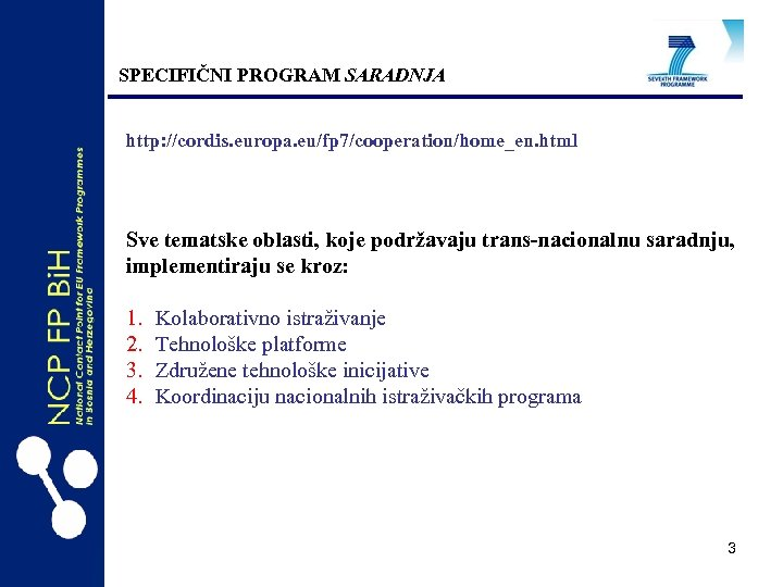 SPECIFIČNI PROGRAM SARADNJA http: //cordis. europa. eu/fp 7/cooperation/home_en. html Sve tematske oblasti, koje podržavaju