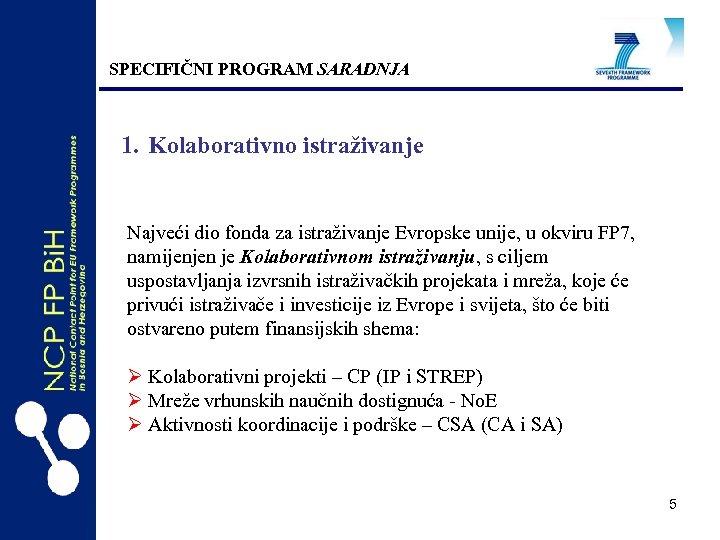 SPECIFIČNI PROGRAM SARADNJA 1. Kolaborativno istraživanje Najveći dio fonda za istraživanje Evropske unije, u