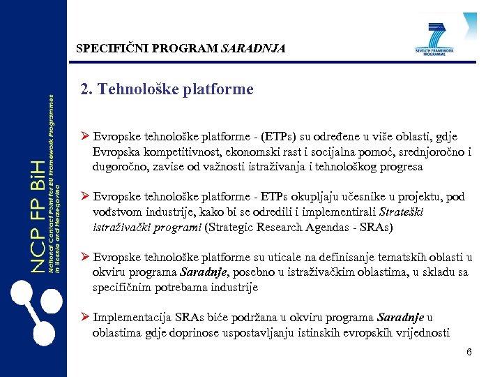 SPECIFIČNI PROGRAM SARADNJA 2. Tehnološke platforme Ø Evropske tehnološke platforme - (ETPs) su određene