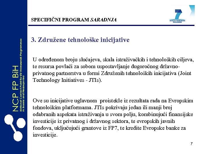 SPECIFIČNI PROGRAM SARADNJA 3. Združene tehnološke inicijative U određenom broju slučajeva, skala istraživačkih i