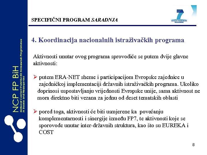 SPECIFIČNI PROGRAM SARADNJA 4. Koordinacija nacionalnih istraživačkih programa Aktivnosti unutar ovog programa sprovodiće se
