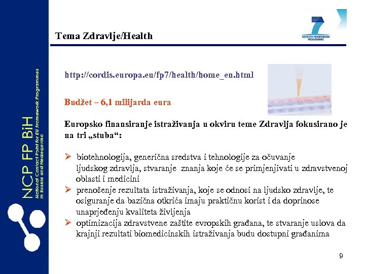 Tema Zdravlje/Health http: //cordis. europa. eu/fp 7/health/home_en. html Budžet – 6, 1 milijarda eura