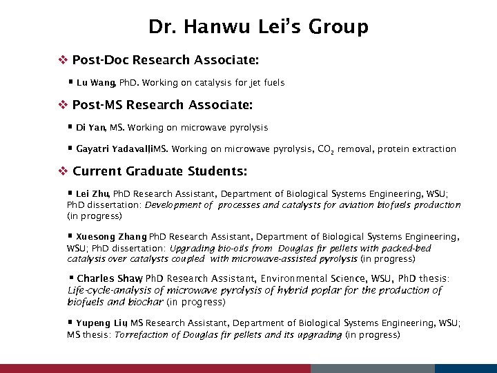 Dr. Hanwu Lei's Group v Post-Doc Research Associate: Lu Wang, Ph. D. Working on
