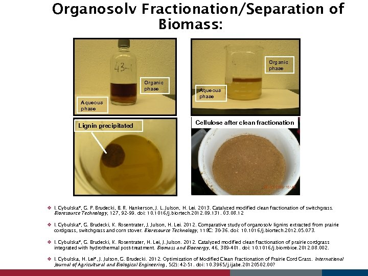 Organosolv Fractionation/Separation of Biomass: Organic phase Aqueous phase Lignin precipitated Aqueous phase Cellulose after