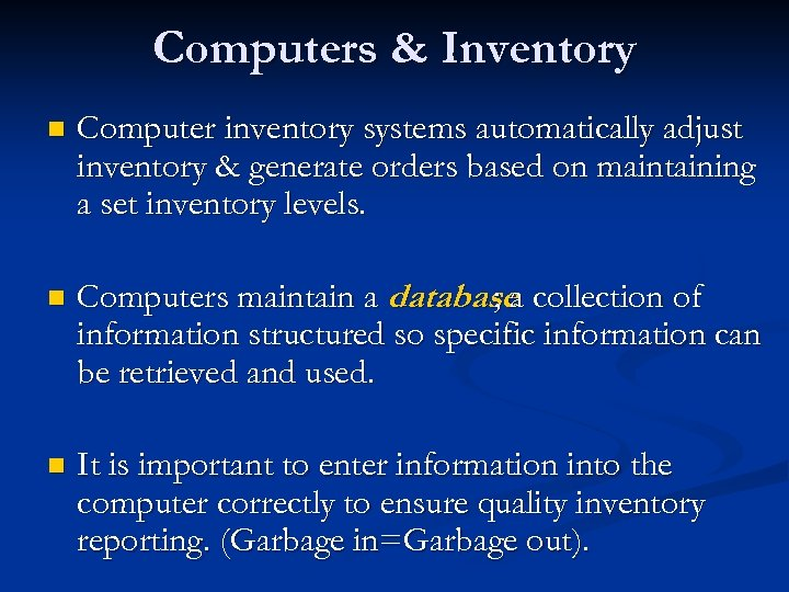 Computers & Inventory n Computer inventory systems automatically adjust inventory & generate orders based