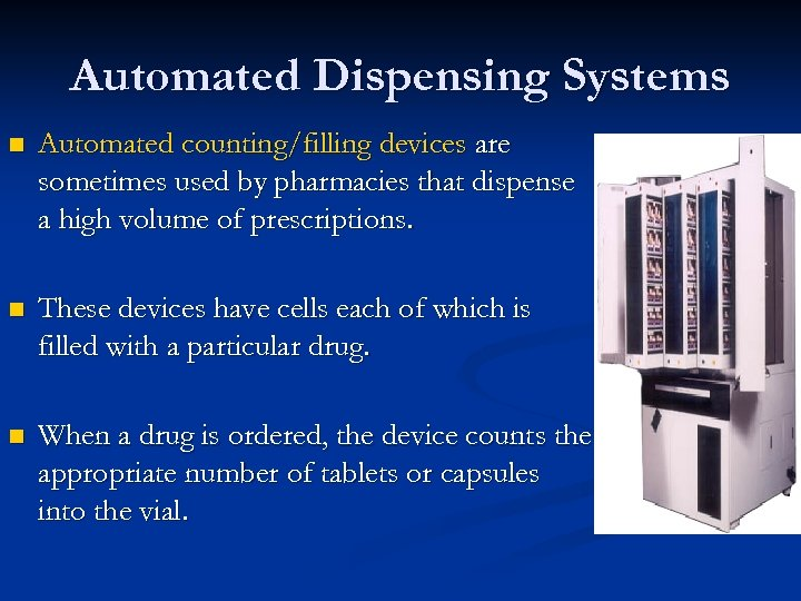 Automated Dispensing Systems n Automated counting/filling devices are sometimes used by pharmacies that dispense
