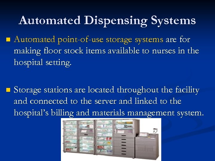 Automated Dispensing Systems n Automated point-of-use storage systems are for making floor stock items