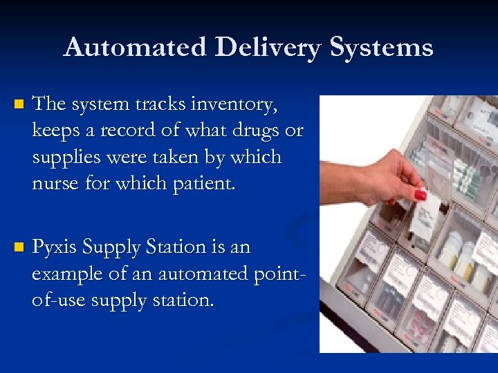 Automated Delivery Systems n The system tracks inventory, keeps a record of what drugs