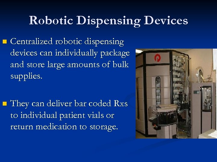 Robotic Dispensing Devices n Centralized robotic dispensing devices can individually package and store large