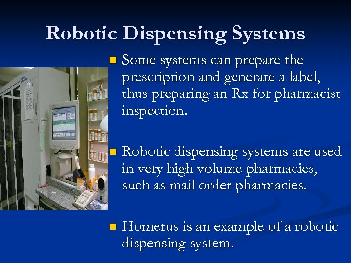 Robotic Dispensing Systems n Some systems can prepare the prescription and generate a label,