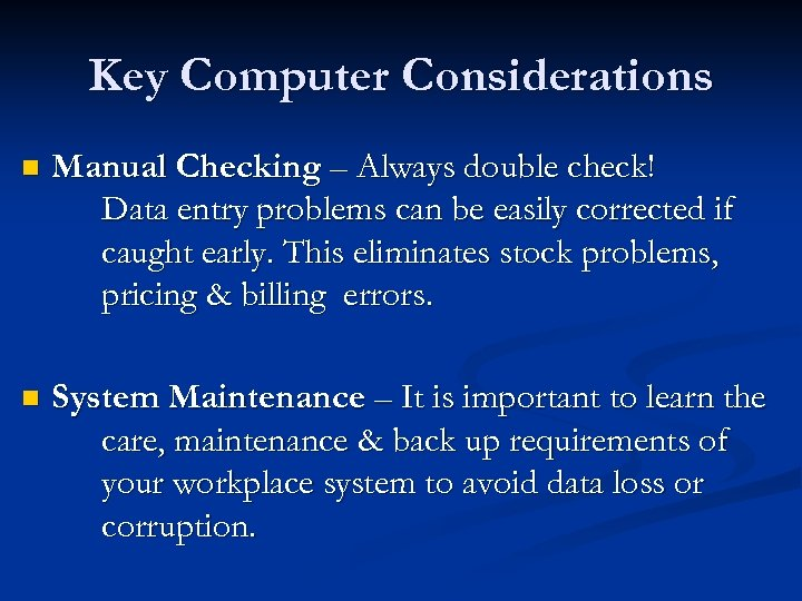 Key Computer Considerations n Manual Checking – Always double check! Data entry problems can