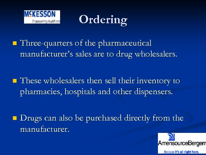 Ordering n Three-quarters of the pharmaceutical manufacturer's sales are to drug wholesalers. n These