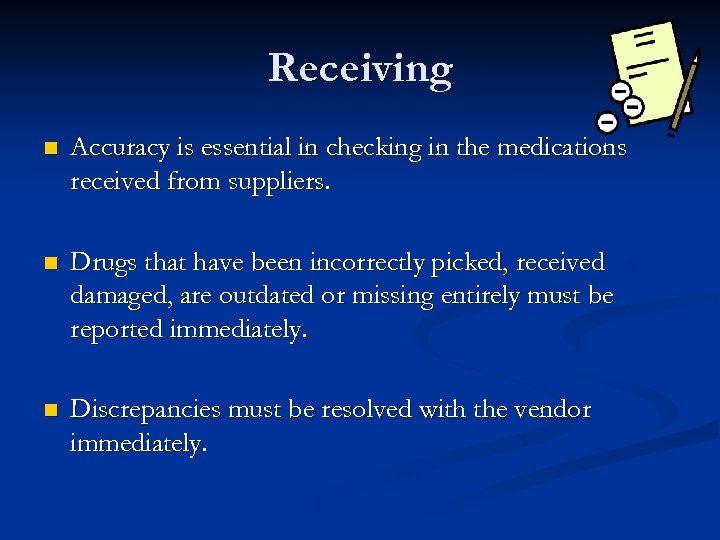 Receiving n Accuracy is essential in checking in the medications received from suppliers. n