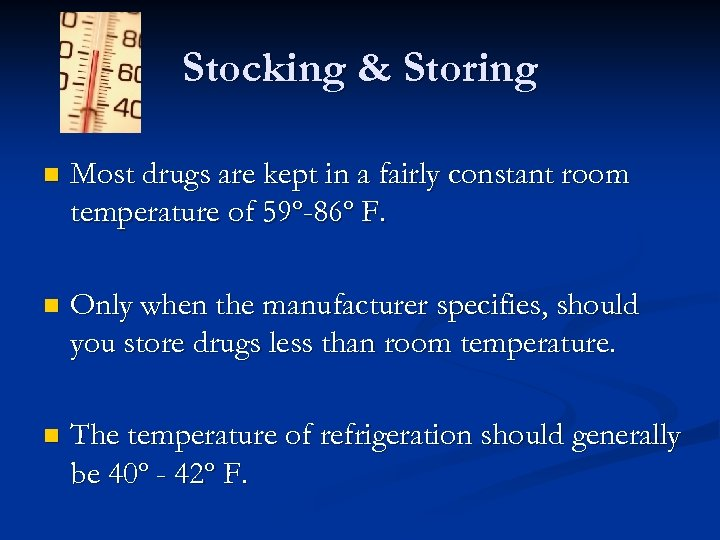 Stocking & Storing n Most drugs are kept in a fairly constant room temperature