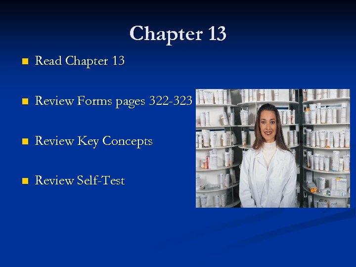 Chapter 13 n Read Chapter 13 n Review Forms pages 322 -323 n Review