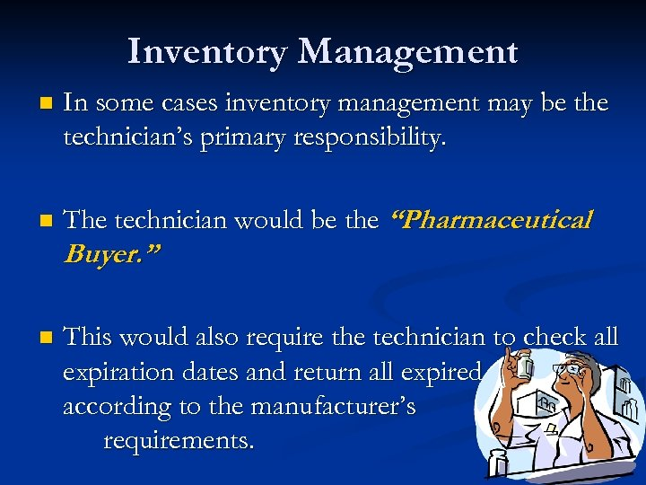 Inventory Management n In some cases inventory management may be the technician's primary responsibility.