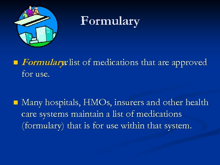 Formulary n Formulary: list of medications that are approved a for use. n Many