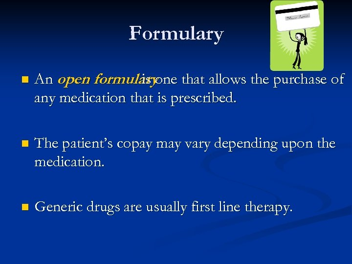 Formulary n An open formularyone that allows the purchase of is any medication that