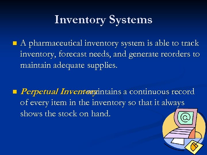 Inventory Systems n A pharmaceutical inventory system is able to track inventory, forecast needs,
