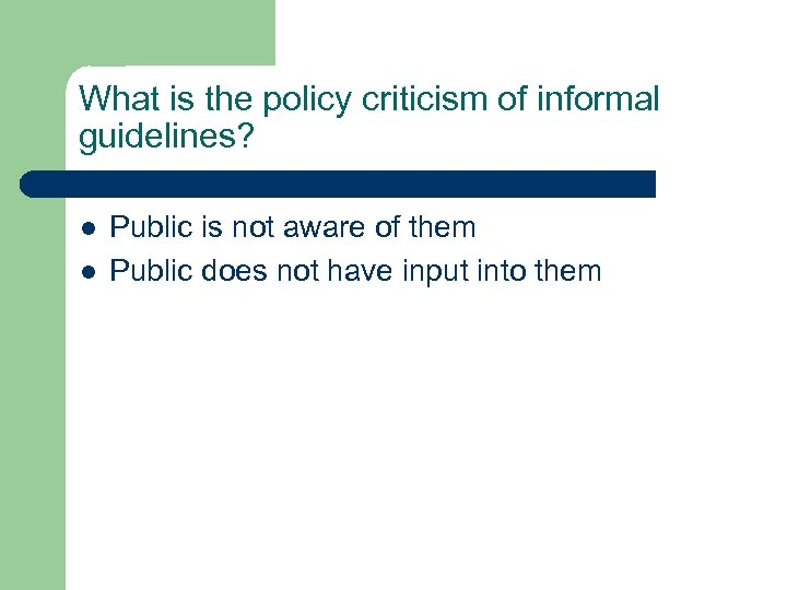 What is the policy criticism of informal guidelines? l l Public is not aware