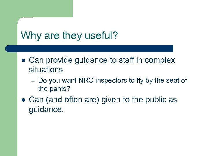 Why are they useful? l Can provide guidance to staff in complex situations –