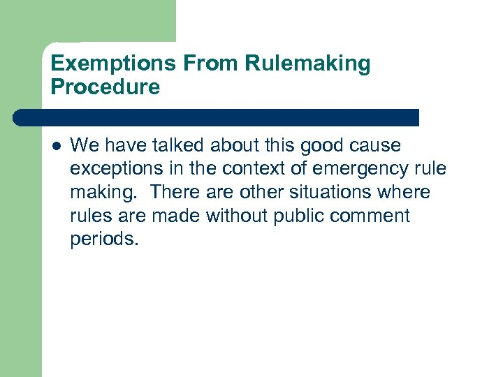 Exemptions From Rulemaking Procedure l We have talked about this good cause exceptions in