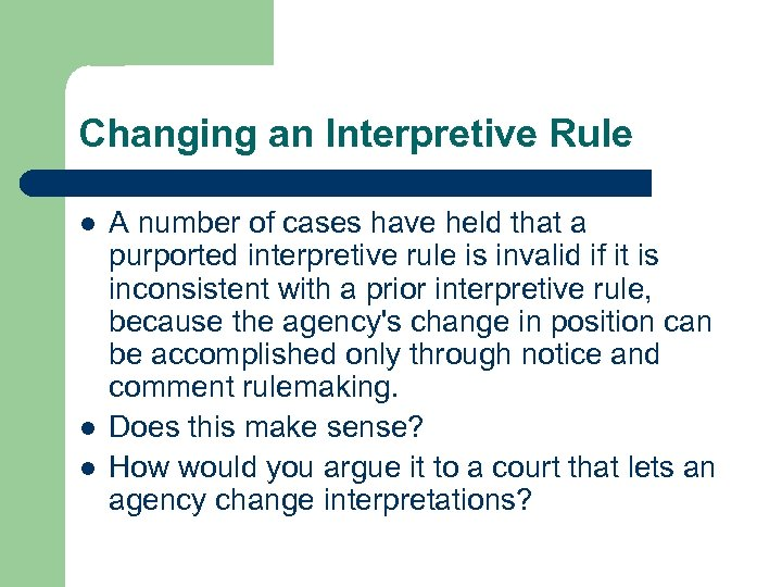 Changing an Interpretive Rule l l l A number of cases have held that