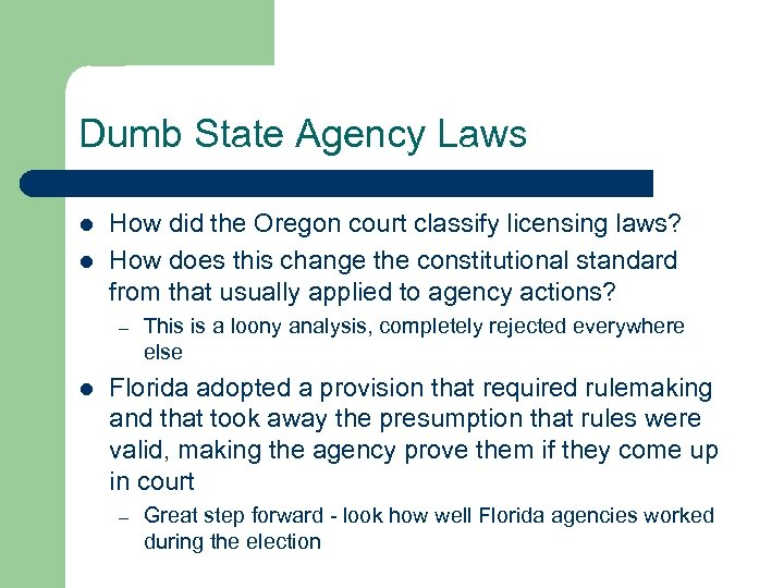 Dumb State Agency Laws l l How did the Oregon court classify licensing laws?