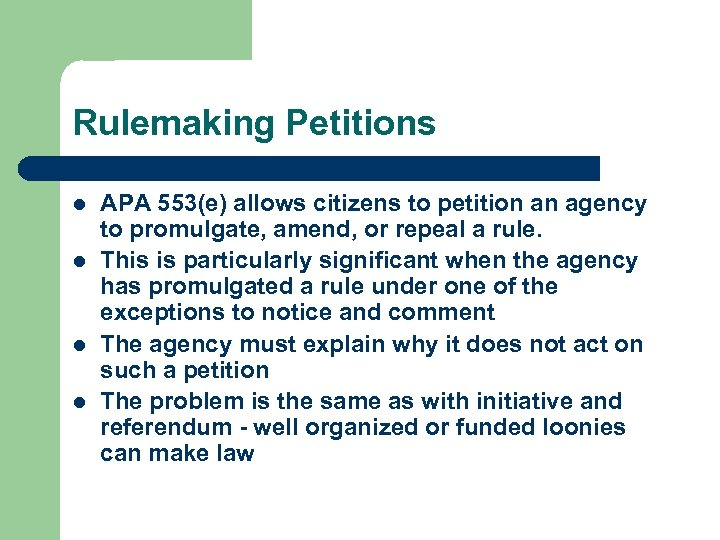 Rulemaking Petitions l l APA 553(e) allows citizens to petition an agency to promulgate,