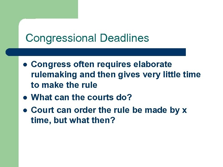 Congressional Deadlines l l l Congress often requires elaborate rulemaking and then gives very