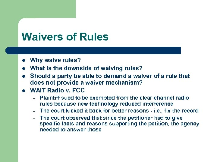 Waivers of Rules l l Why waive rules? What is the downside of waiving
