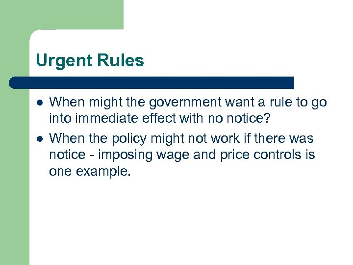Urgent Rules l l When might the government want a rule to go into
