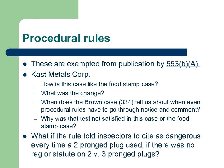 Procedural rules l l These are exempted from publication by 553(b)(A). Kast Metals Corp.