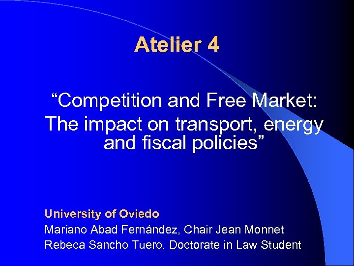 """Atelier 4 """"Competition and Free Market: The impact on transport, energy and fiscal policies"""""""
