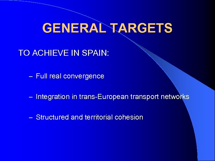 GENERAL TARGETS TO ACHIEVE IN SPAIN: – Full real convergence – Integration in trans-European