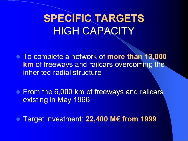 SPECIFIC TARGETS HIGH CAPACITY l To complete a network of more than 13, 000