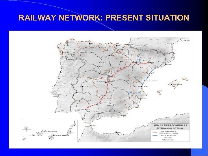 RAILWAY NETWORK: PRESENT SITUATION