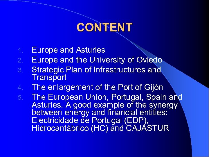CONTENT 1. 2. 3. 4. 5. Europe and Asturies Europe and the University of