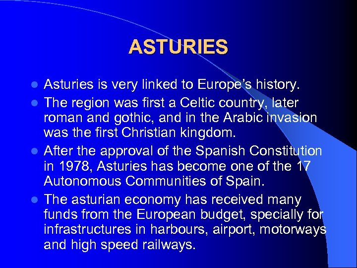 ASTURIES Asturies is very linked to Europe's history. l The region was first a