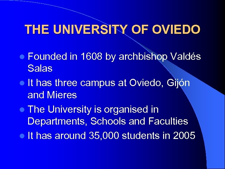 THE UNIVERSITY OF OVIEDO l Founded in 1608 by archbishop Valdés Salas l It