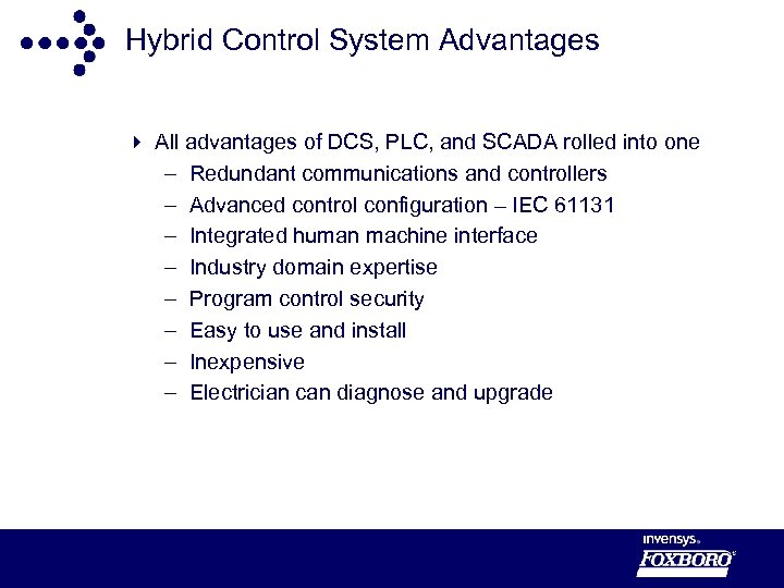 Hybrid Control System Advantages 4 All advantages of DCS, PLC, and SCADA rolled into