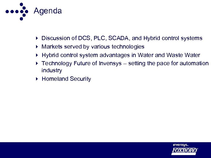 Agenda Discussion of DCS, PLC, SCADA, and Hybrid control systems Markets served by various