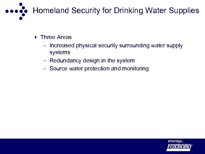 Homeland Security for Drinking Water Supplies 4 Three Areas – Increased physical security surrounding