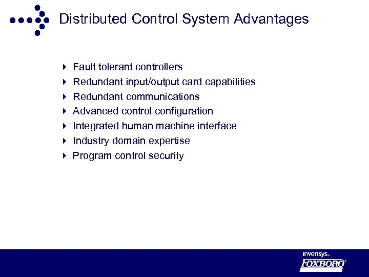 Distributed Control System Advantages 4 4 4 4 Fault tolerant controllers Redundant input/output card