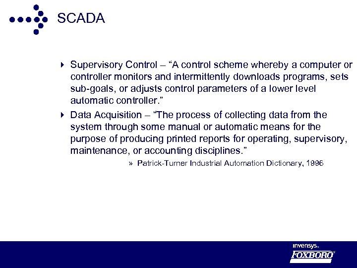 """SCADA 4 Supervisory Control – """"A control scheme whereby a computer or controller monitors"""