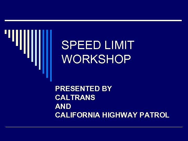 SPEED LIMIT WORKSHOP PRESENTED BY CALTRANS AND CALIFORNIA HIGHWAY PATROL