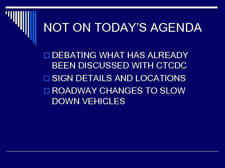 NOT ON TODAY'S AGENDA o DEBATING WHAT HAS ALREADY BEEN DISCUSSED WITH CTCDC o