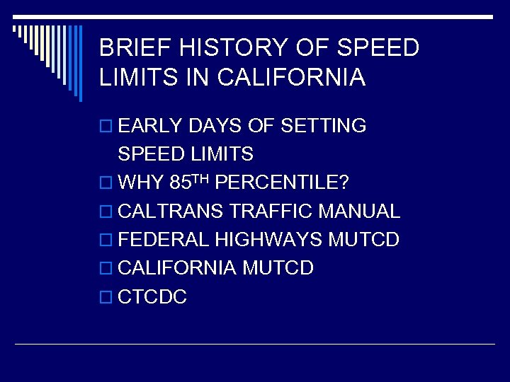 BRIEF HISTORY OF SPEED LIMITS IN CALIFORNIA o EARLY DAYS OF SETTING SPEED LIMITS