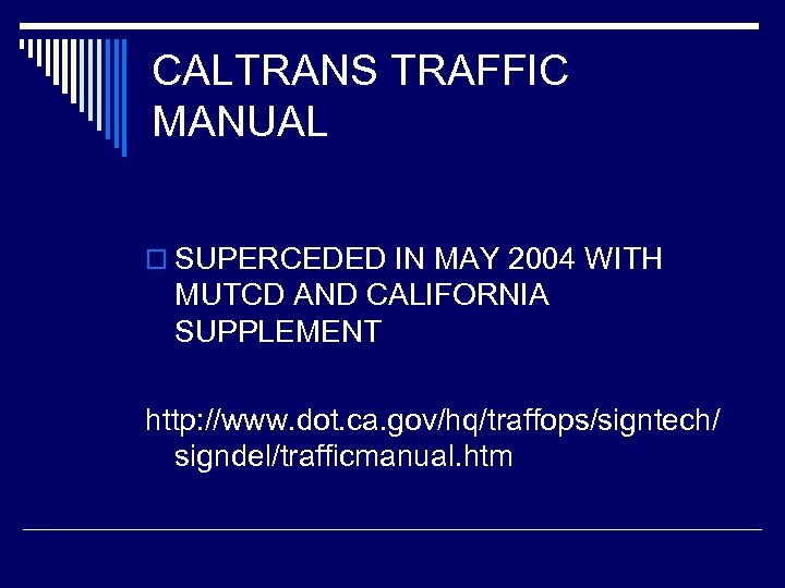 CALTRANS TRAFFIC MANUAL o SUPERCEDED IN MAY 2004 WITH MUTCD AND CALIFORNIA SUPPLEMENT http: